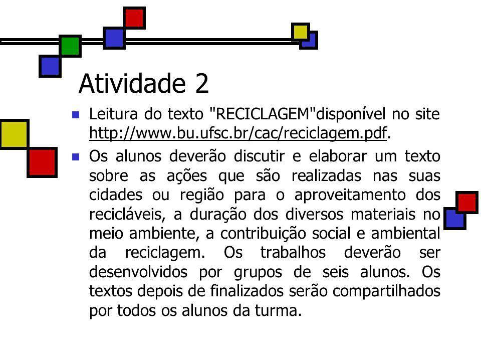 Atividade 2 Leitura do texto RECICLAGEM disponível no site http://www.bu.ufsc.br/cac/reciclagem.pdf.