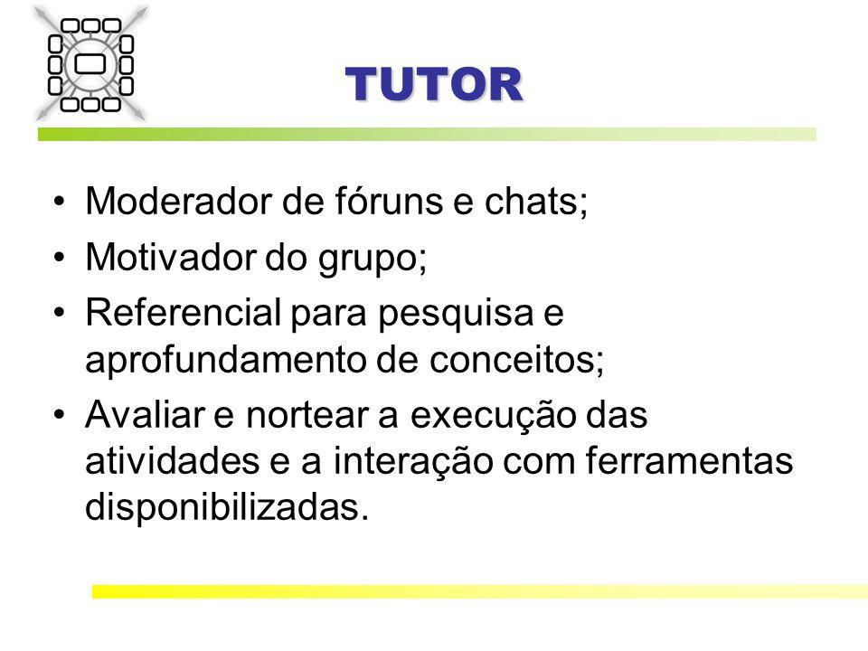 TUTOR Moderador de fóruns e chats; Motivador do grupo;