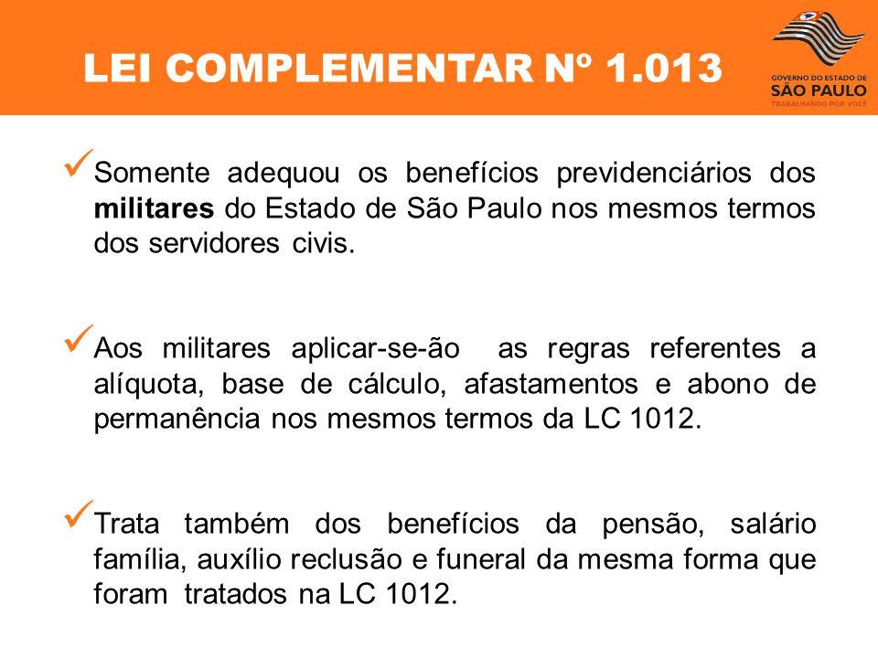 LEI COMPLEMENTAR Nº 1.013 Somente adequou os benefícios previdenciários dos militares do Estado de São Paulo nos mesmos termos dos servidores civis.