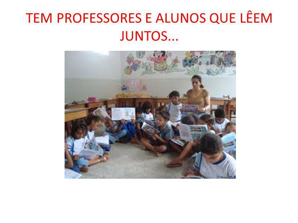 TEM PROFESSORES E ALUNOS QUE LÊEM JUNTOS...