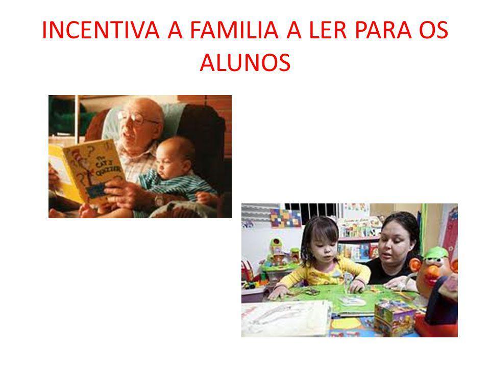 INCENTIVA A FAMILIA A LER PARA OS ALUNOS