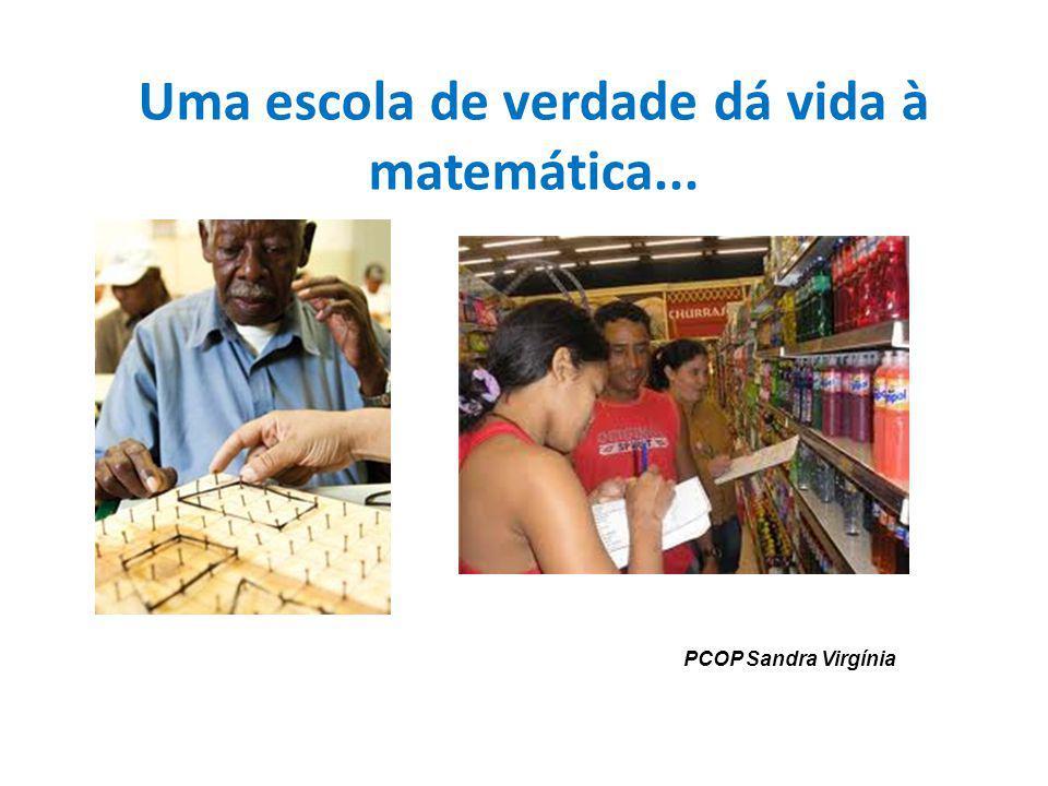 Uma escola de verdade dá vida à matemática...