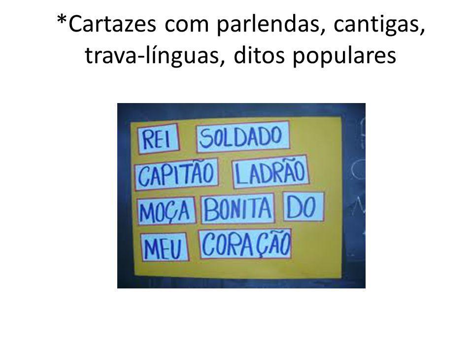 *Cartazes com parlendas, cantigas, trava-línguas, ditos populares