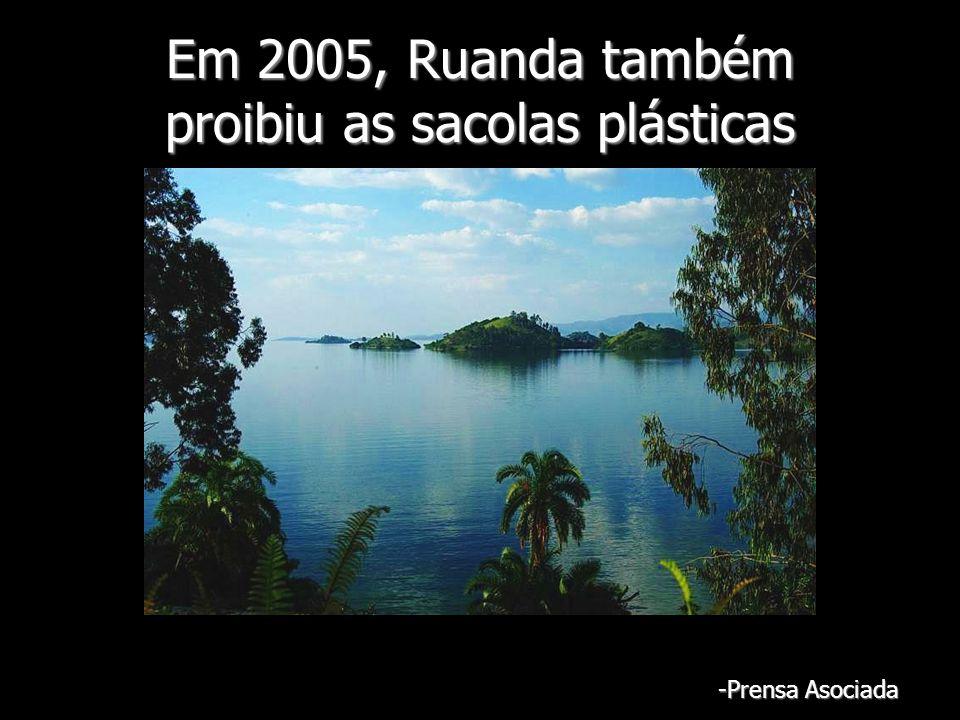 Em 2005, Ruanda também proibiu as sacolas plásticas