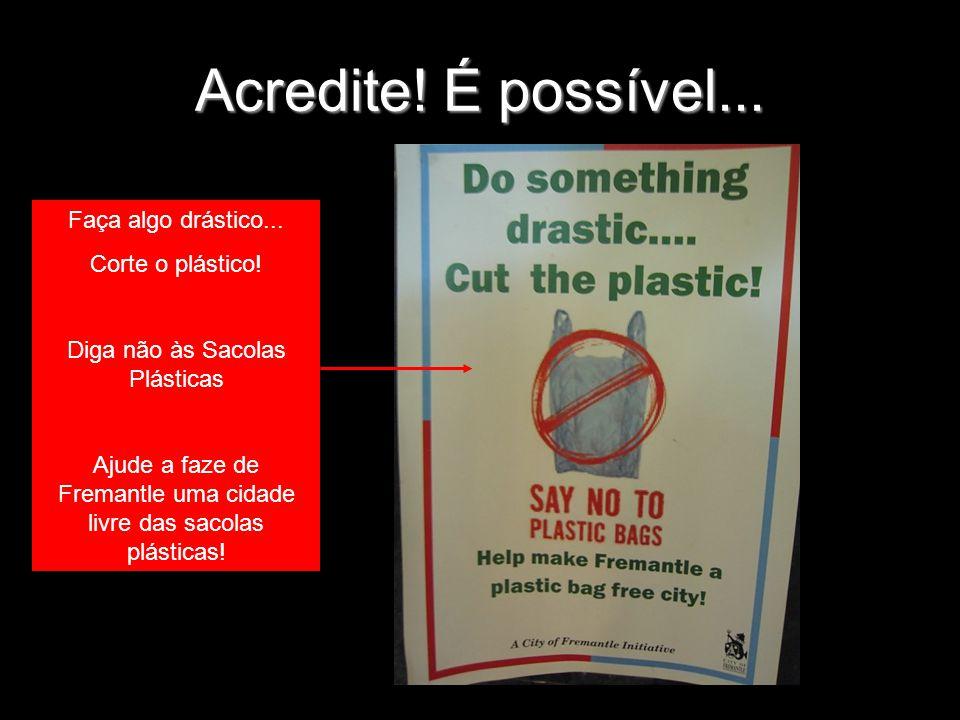 Acredite! É possível... Faça algo drástico... Corte o plástico!