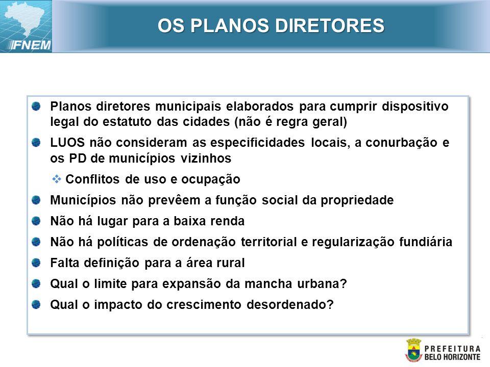 OS PLANOS DIRETORES Planos diretores municipais elaborados para cumprir dispositivo legal do estatuto das cidades (não é regra geral)
