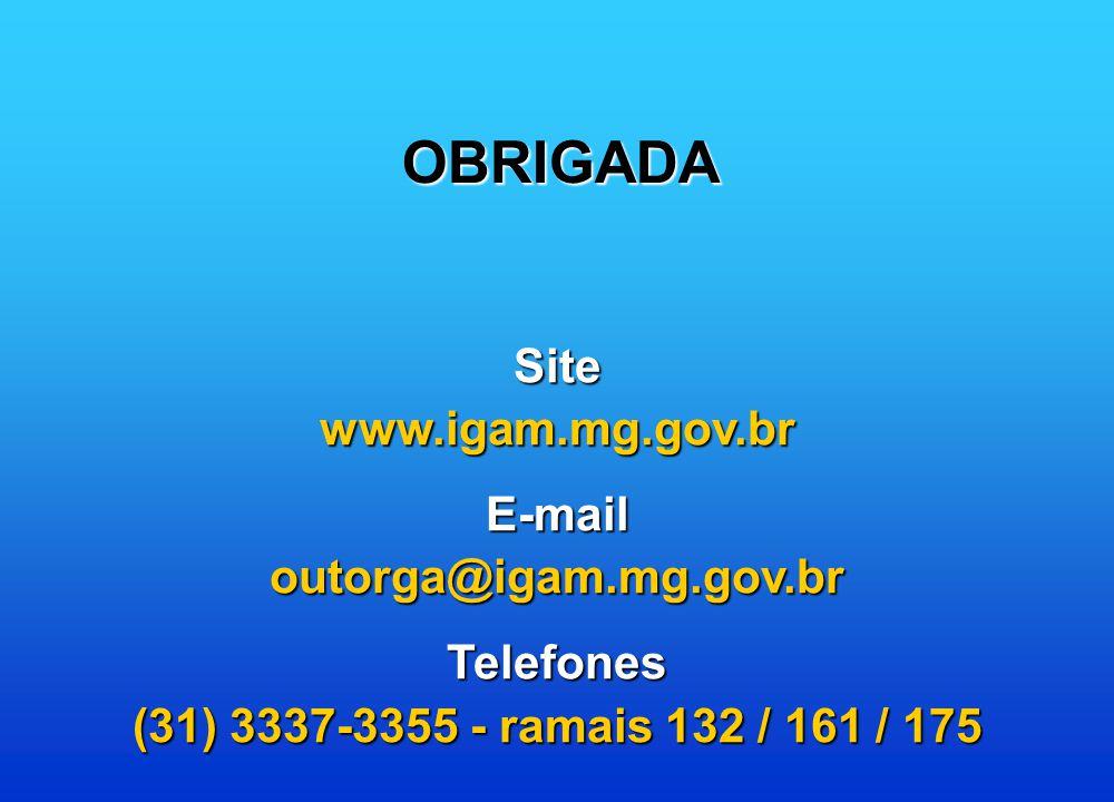 OBRIGADA Site www.igam.mg.gov.br E-mail outorga@igam.mg.gov.br