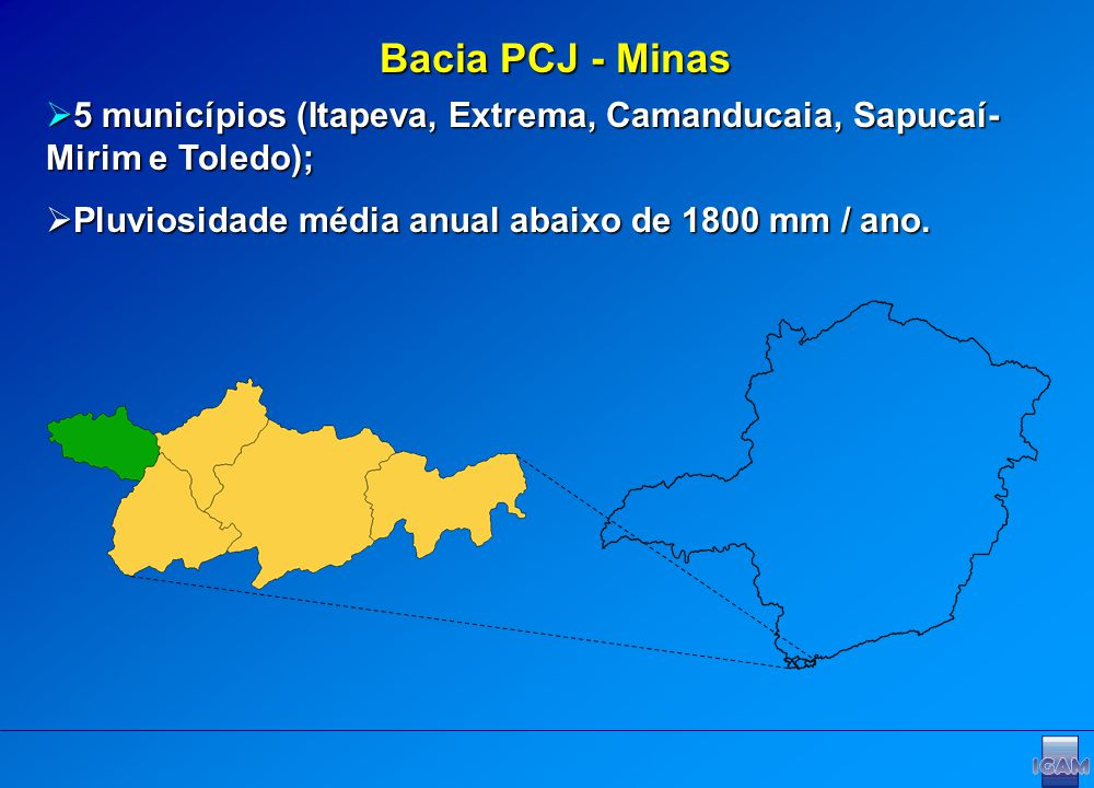 Bacia PCJ - Minas 5 municípios (Itapeva, Extrema, Camanducaia, Sapucaí-Mirim e Toledo); Pluviosidade média anual abaixo de 1800 mm / ano.