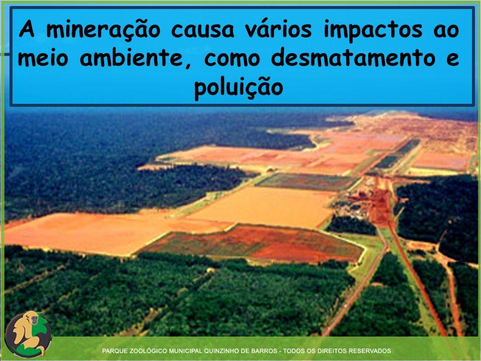 A mineração causa vários impactos ao meio ambiente, como desmatamento e poluição