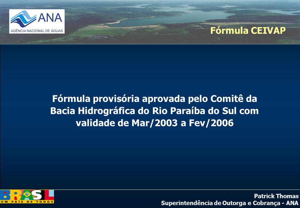 Fórmula CEIVAP Fórmula provisória aprovada pelo Comitê da Bacia Hidrográfica do Rio Paraíba do Sul com validade de Mar/2003 a Fev/2006.