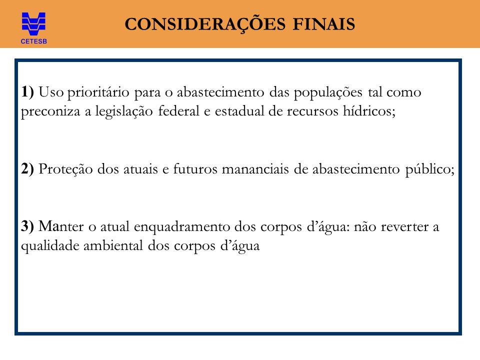 CONSIDERAÇÕES FINAIS 1) Uso prioritário para o abastecimento das populações tal como preconiza a legislação federal e estadual de recursos hídricos;