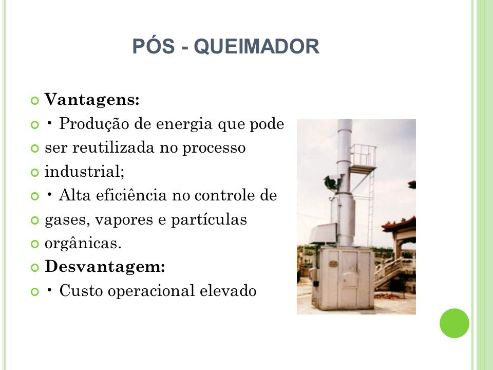 PÓS - QUEIMADOR Vantagens: • Produção de energia que pode