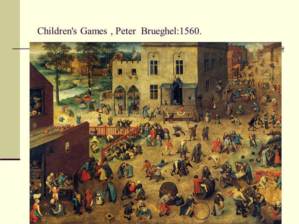 Children s Games , Peter Brueghel:1560.