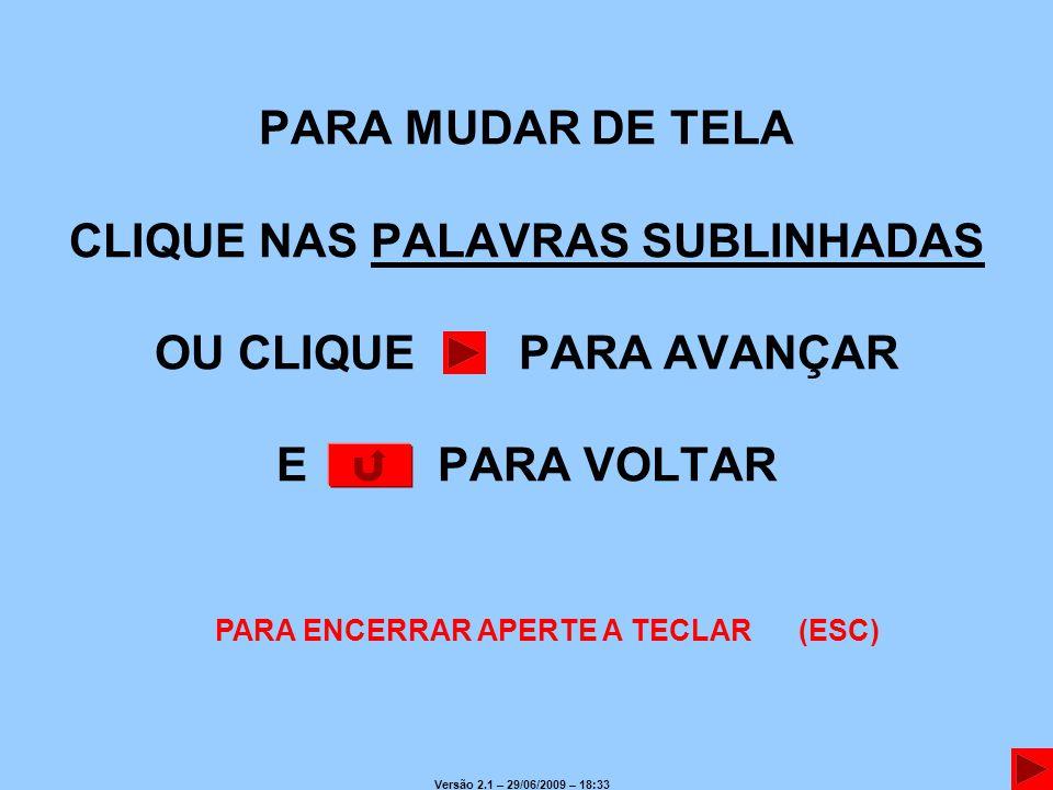 CLIQUE NAS PALAVRAS SUBLINHADAS PARA ENCERRAR APERTE A TECLAR (ESC)