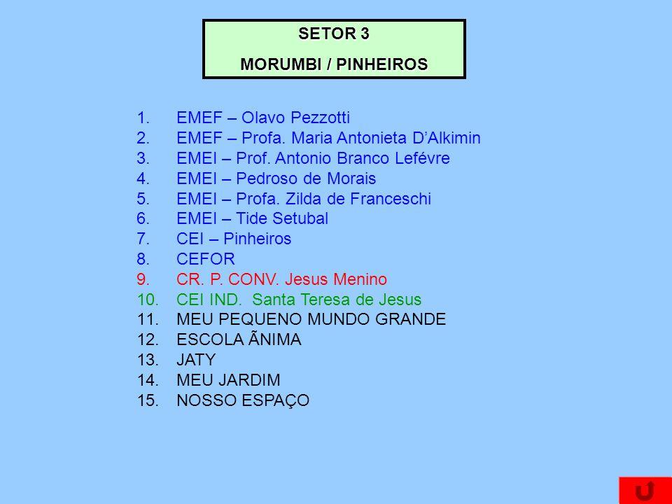 SETOR 3 MORUMBI / PINHEIROS. EMEF – Olavo Pezzotti. EMEF – Profa. Maria Antonieta D'Alkimin. EMEI – Prof. Antonio Branco Lefévre.