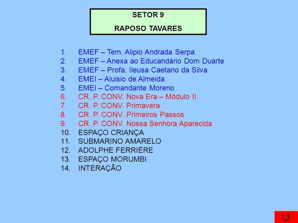 SETOR 9 RAPOSO TAVARES. EMEF – Tem. Alipio Andrada Serpa. EMEF – Anexa ao Educandário Dom Duarte.