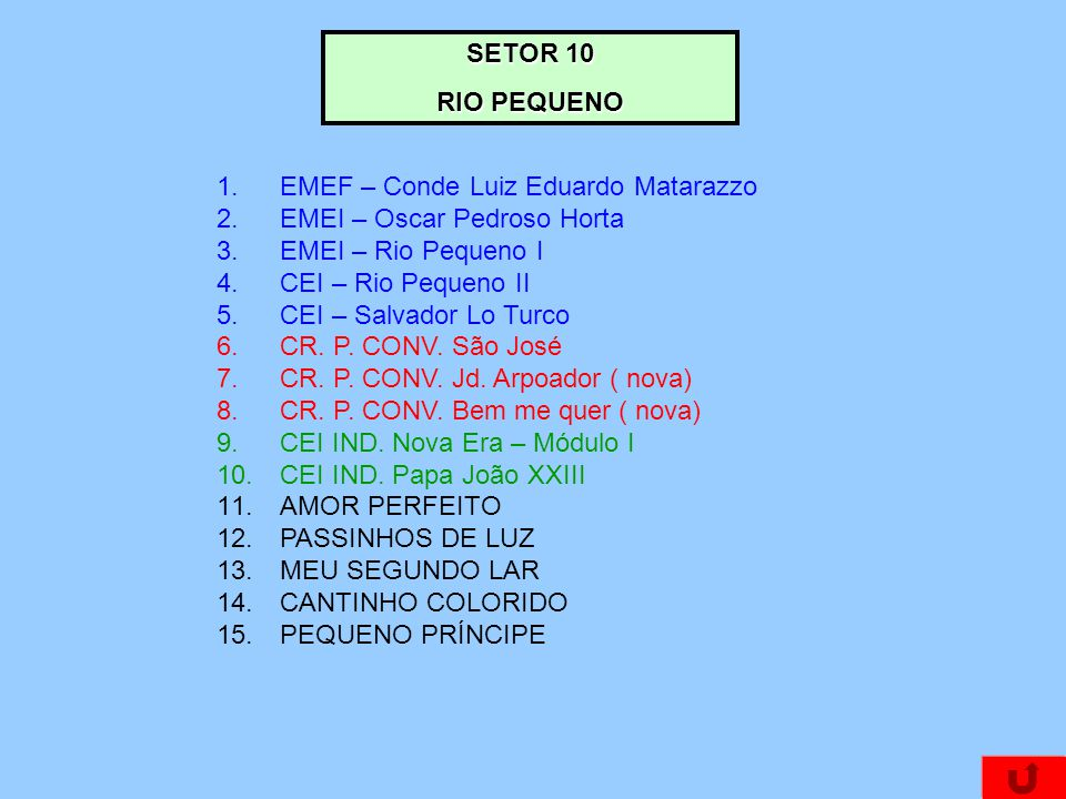 SETOR 10 RIO PEQUENO. EMEF – Conde Luiz Eduardo Matarazzo. EMEI – Oscar Pedroso Horta. EMEI – Rio Pequeno I.