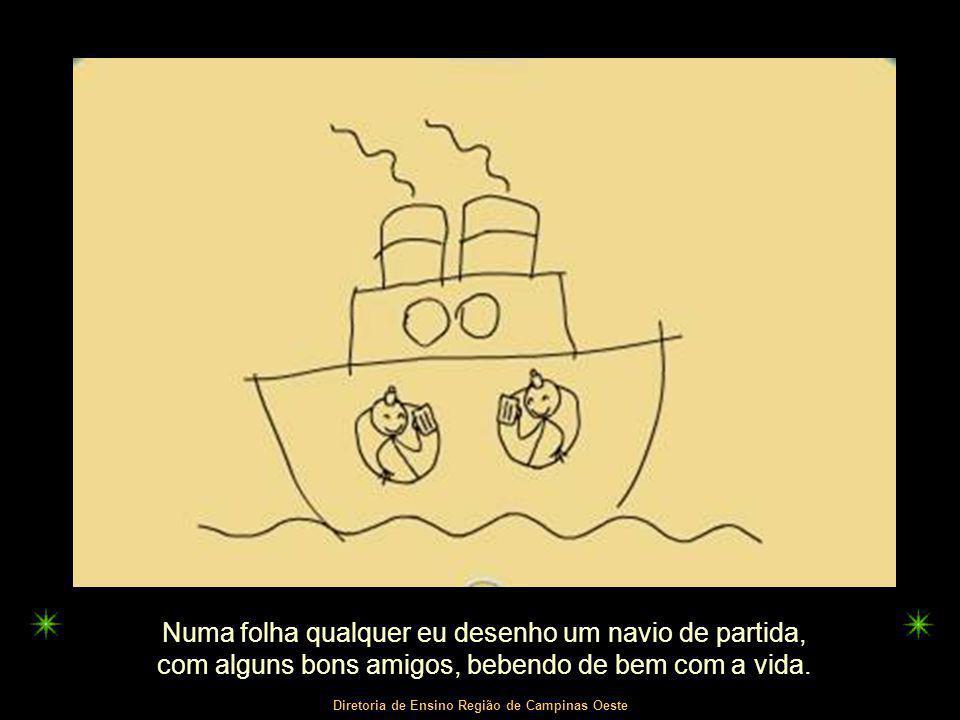Numa folha qualquer eu desenho um navio de partida,