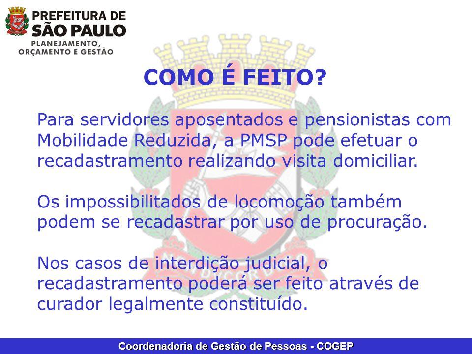 COMO É FEITO Para servidores aposentados e pensionistas com Mobilidade Reduzida, a PMSP pode efetuar o recadastramento realizando visita domiciliar.