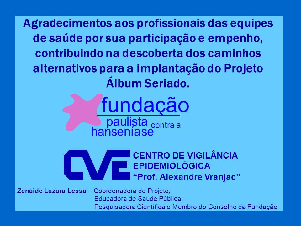 Agradecimentos aos profissionais das equipes de saúde por sua participação e empenho, contribuindo na descoberta dos caminhos alternativos para a implantação do Projeto Álbum Seriado.