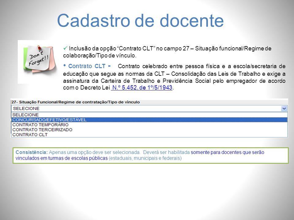 Cadastro de docente Inclusão da opção Contrato CLT no campo 27 – Situação funcional/Regime de colaboração/Tipo de vínculo.