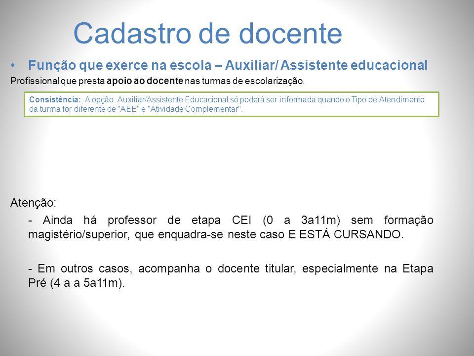 Cadastro de docente Função que exerce na escola – Auxiliar/ Assistente educacional.