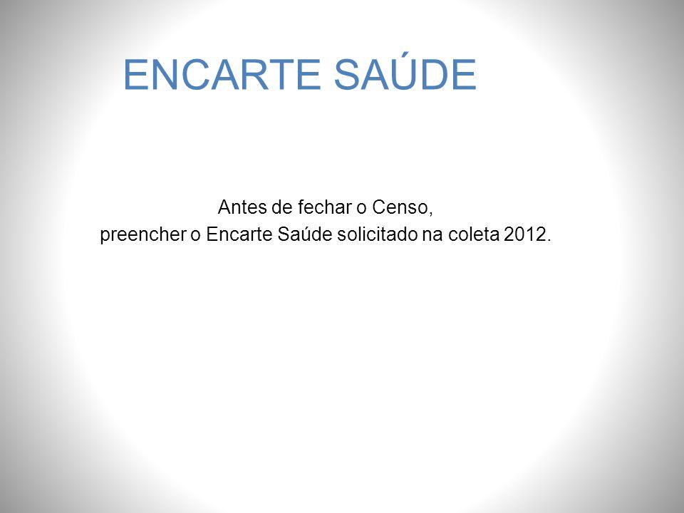 preencher o Encarte Saúde solicitado na coleta 2012.