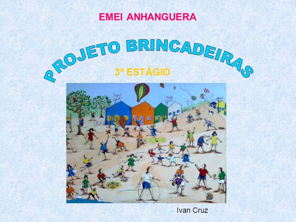 EMEI ANHANGUERA PROJETO BRINCADEIRAS 3º ESTÁGIO Ivan Cruz
