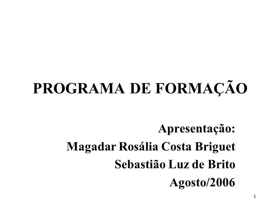 PROGRAMA DE FORMAÇÃO Apresentação: Magadar Rosália Costa Briguet