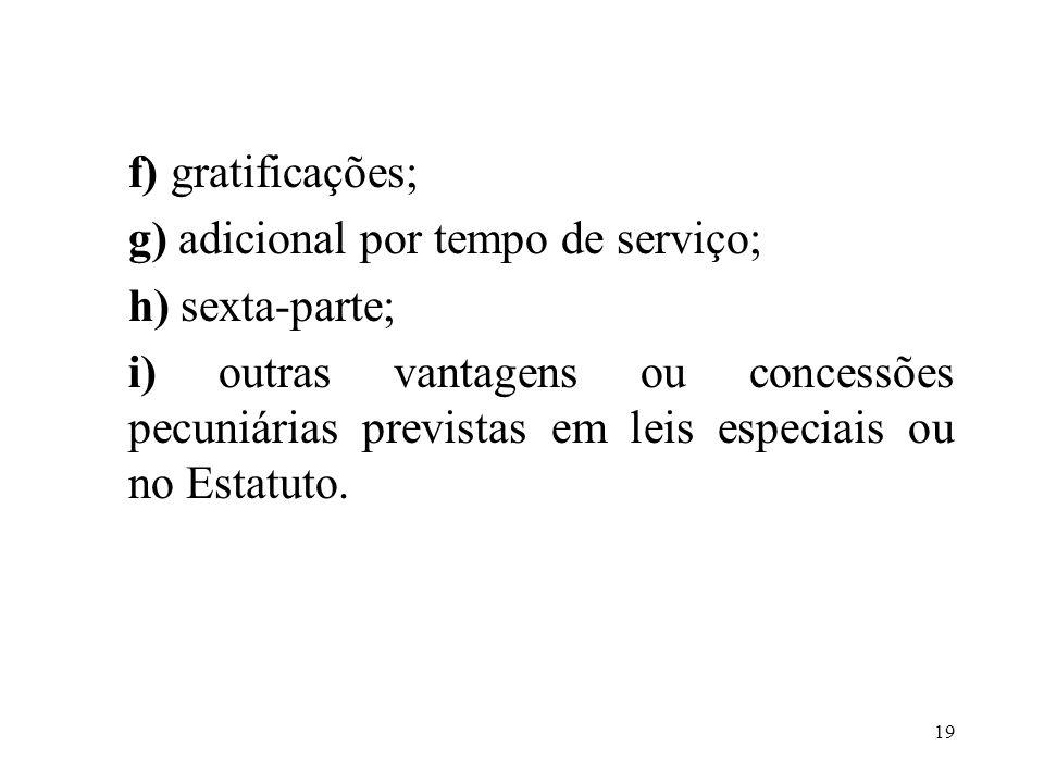 f) gratificações; g) adicional por tempo de serviço; h) sexta-parte;