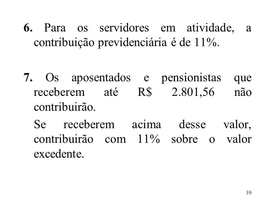 6. Para os servidores em atividade, a contribuição previdenciária é de 11%.