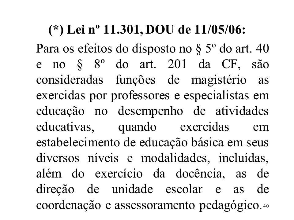 (*) Lei nº 11.301, DOU de 11/05/06: Para os efeitos do disposto no § 5º do art.