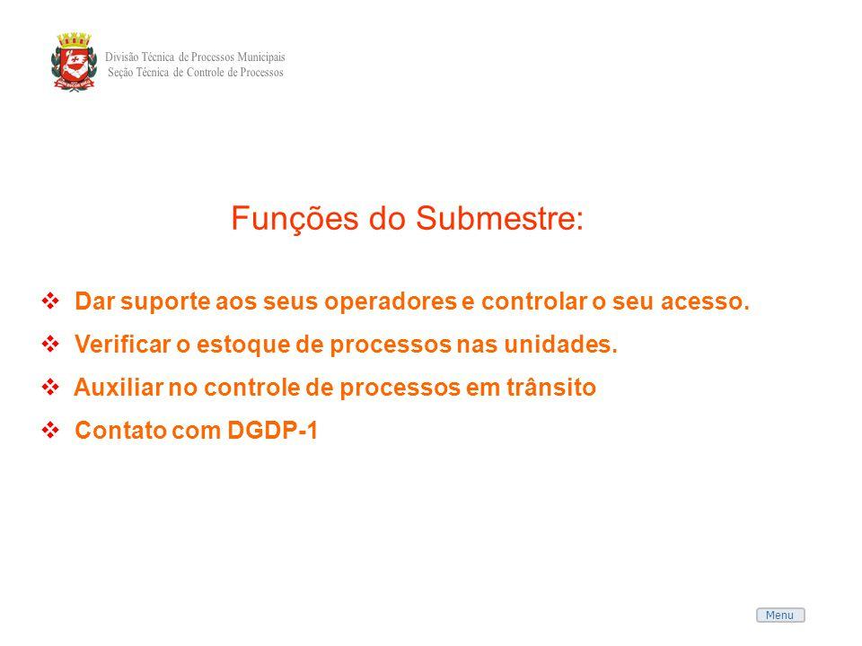 Funções do Submestre: Dar suporte aos seus operadores e controlar o seu acesso. Verificar o estoque de processos nas unidades.
