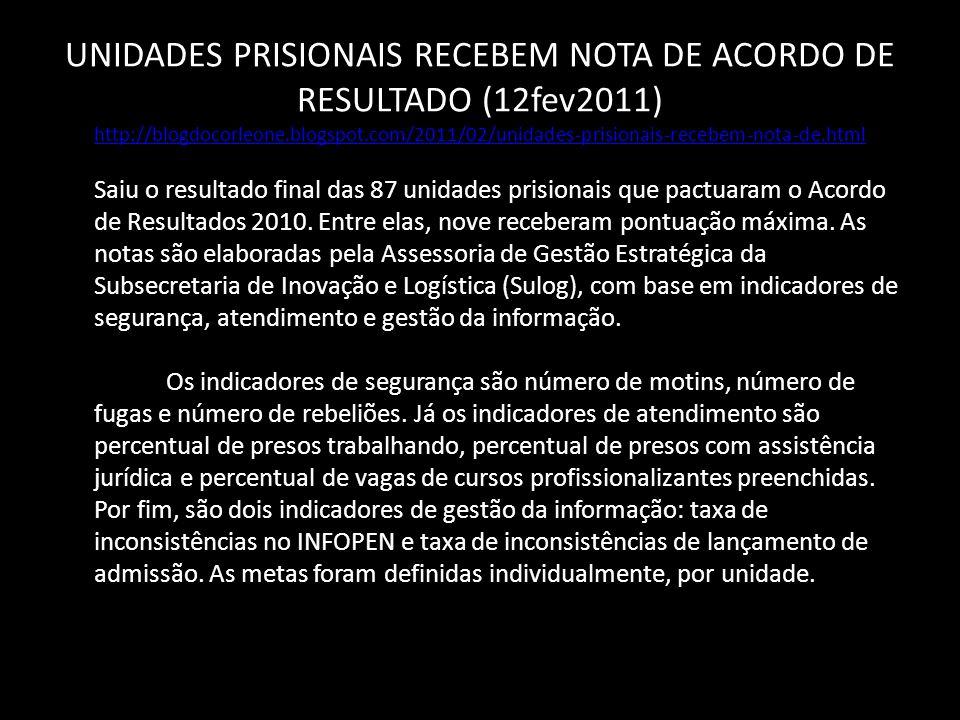 UNIDADES PRISIONAIS RECEBEM NOTA DE ACORDO DE RESULTADO (12fev2011) http://blogdocorleone.blogspot.com/2011/02/unidades-prisionais-recebem-nota-de.html