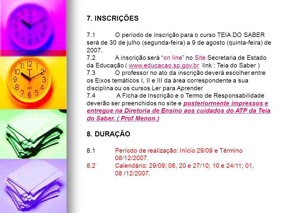 7. INSCRIÇÕES 7.1 O período de inscrição para o curso TEIA DO SABER será de 30 de julho (segunda-feira) a 9 de agosto (quinta-feira) de 2007.