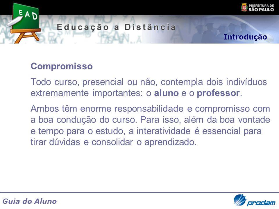 Introdução Compromisso. Todo curso, presencial ou não, contempla dois indivíduos extremamente importantes: o aluno e o professor.