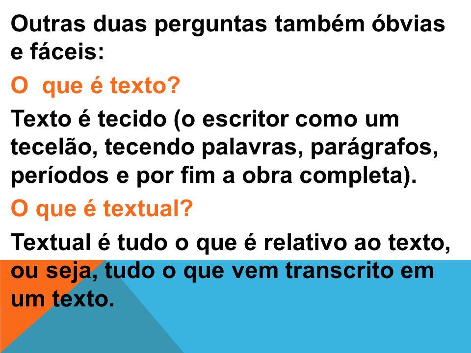 Outras duas perguntas também óbvias e fáceis: O que é texto