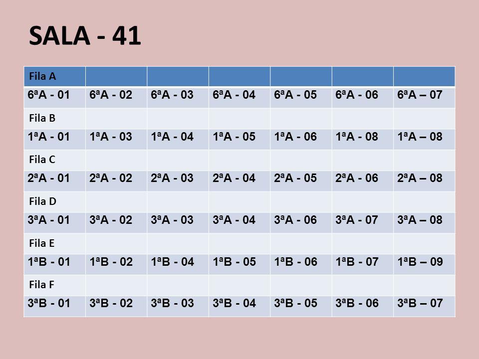 SALA - 41 Fila A 6ªA - 01 6ªA - 02 6ªA - 03 6ªA - 04 6ªA - 05 6ªA - 06