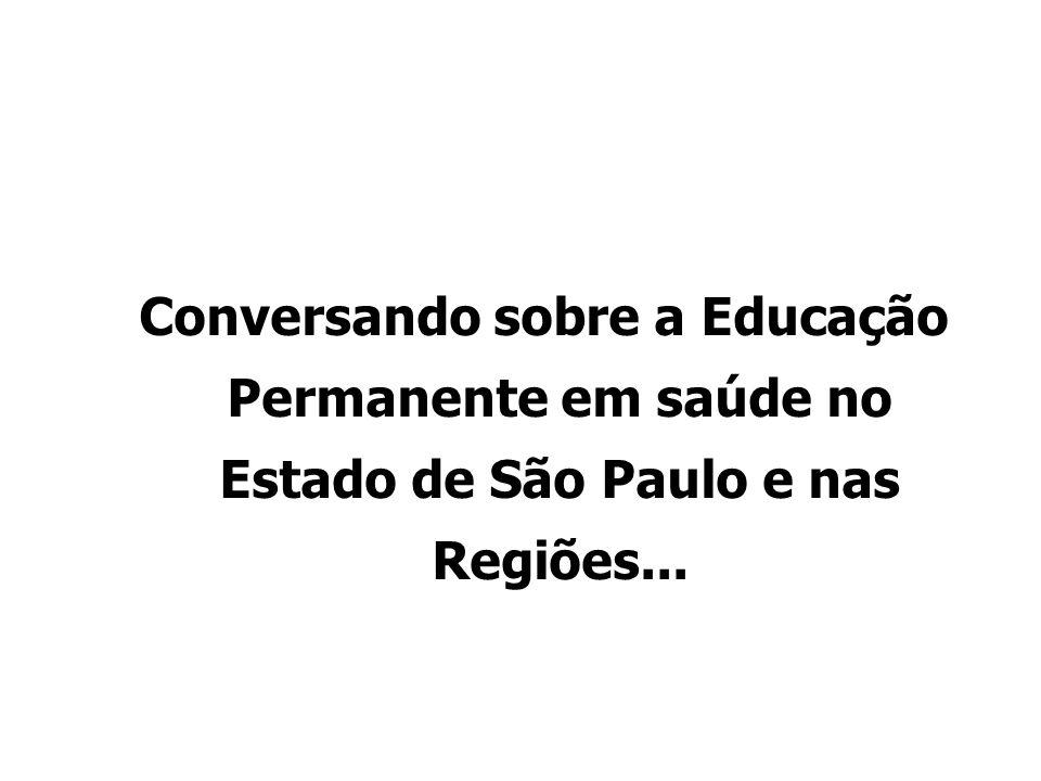 Conversando sobre a Educação Permanente em saúde no Estado de São Paulo e nas Regiões...
