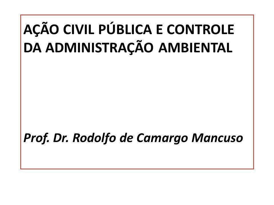 AÇÃO CIVIL PÚBLICA E CONTROLE DA ADMINISTRAÇÃO AMBIENTAL Prof. Dr
