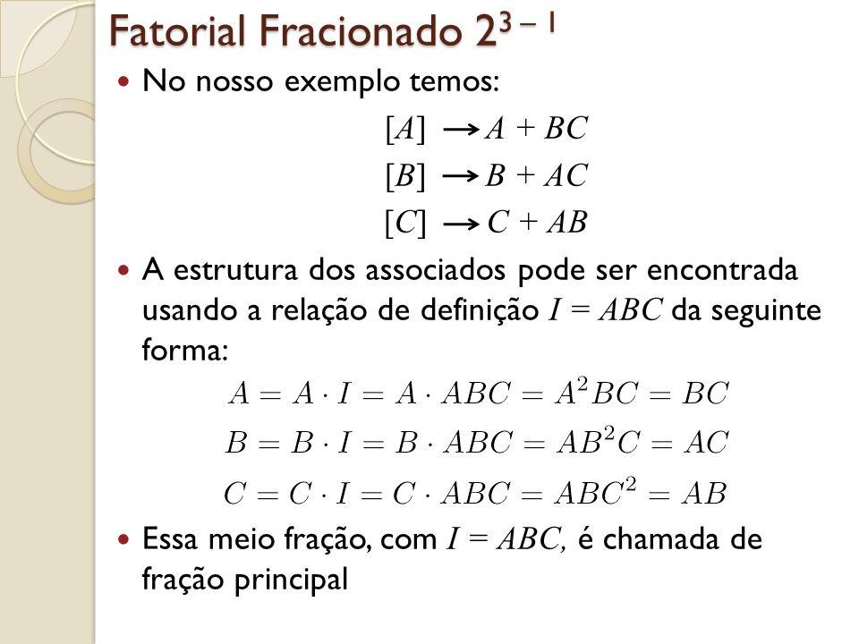 Fatorial Fracionado 23 – 1 A meia fração complementar desse experimento é formada pelos tratamentos (1), ab, ac e bc.