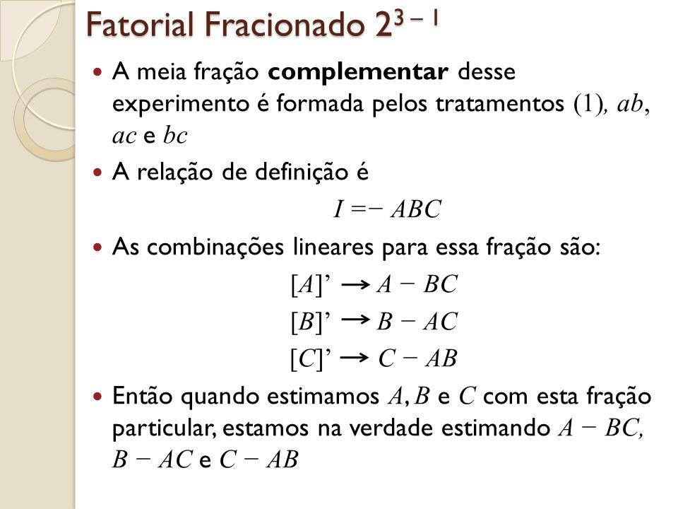 Fatorial Fracionado 23 – 1 Na prática, não interessa qual fração é usada (principal ou complementar)