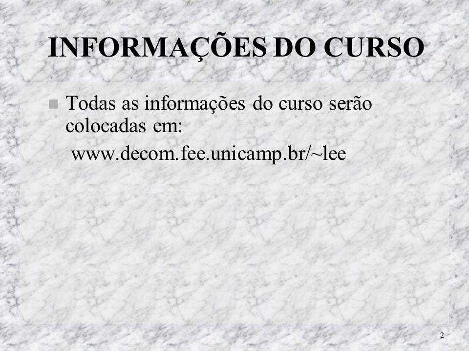 INFORMAÇÕES DO CURSO Todas as informações do curso serão colocadas em: