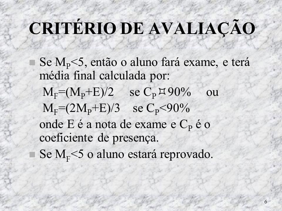 CRITÉRIO DE AVALIAÇÃO Se MP<5, então o aluno fará exame, e terá média final calculada por: MF=(MP+E)/2 se CP90% ou.