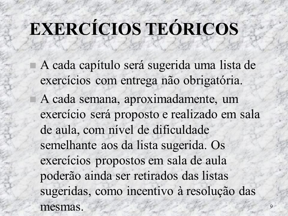 EXERCÍCIOS TEÓRICOS A cada capítulo será sugerida uma lista de exercícios com entrega não obrigatória.