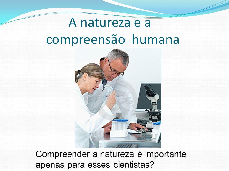 A natureza e a compreensão humana