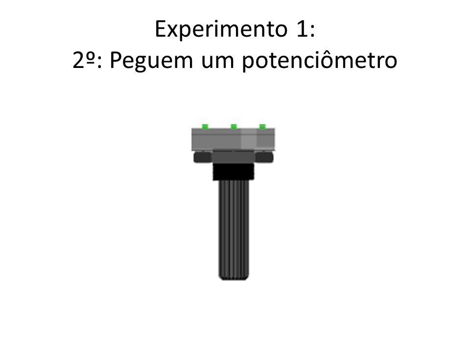Experimento 1: 2º: Peguem um potenciômetro