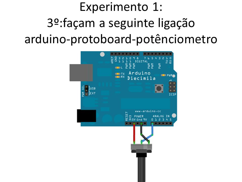 Experimento 1: 3º:façam a seguinte ligação arduino-protoboard-potênciometro