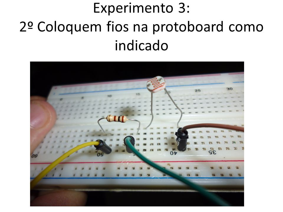 Experimento 3: 2º Coloquem fios na protoboard como indicado