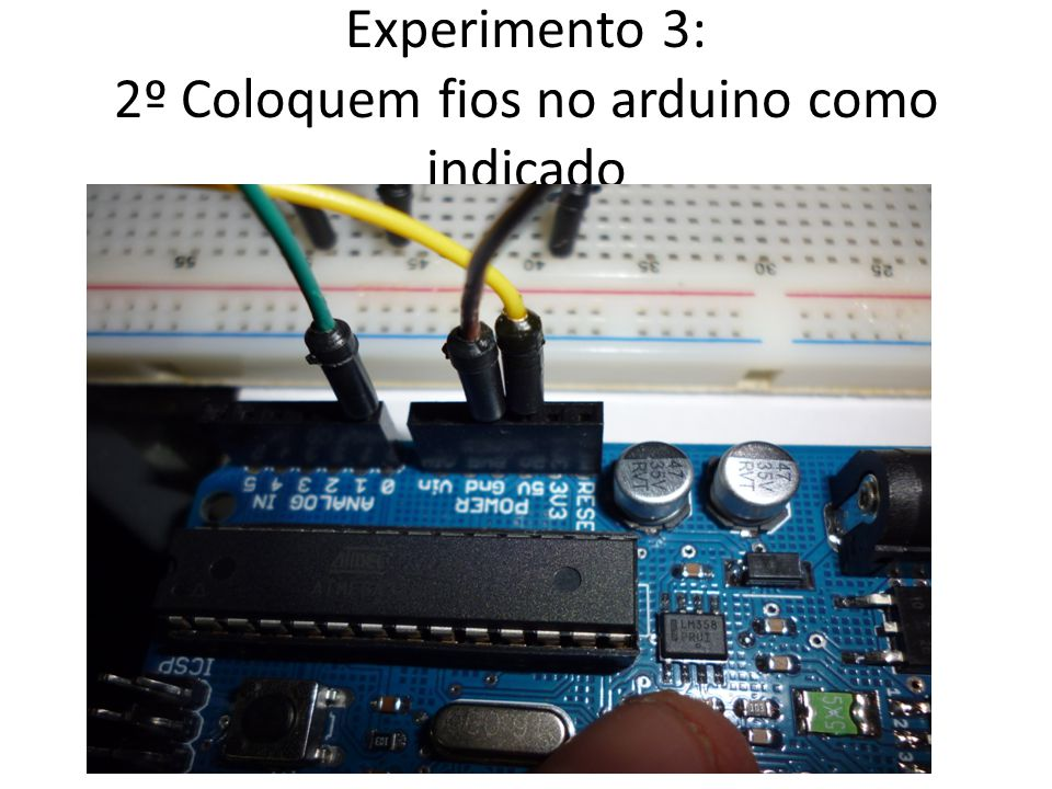 Experimento 3: 2º Coloquem fios no arduino como indicado